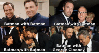 George Clooney is good actor but not suitable for Batman. 😂😂: Batman with Batman  Batman with Batman  Batman with  Batman with Batman  George Clooney George Clooney is good actor but not suitable for Batman. 😂😂