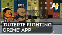 Crazy, Crime, and Drugs: BATO  DUTERTE FIGHTING  CRIME APP A mobile app based on President Rodrigo Duterte's controversial war on drugs is crazy popular in the Philippines.