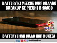 Indianpeoplefacebook, Battery, and Mat: BATTERY KE PEECHE MAT BHAAGO  BREAKUP KE PEECHE BHAAGO  LAUGHING  Colours  BATTERY JHAK MAAR KAR RUKEG