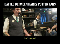 Dank, Harry Potter, and World: BATTLE BETWEEN HARRY POTTER FANS  TESSA NETTING  Underwater! Buying Horcrux at the Wizarding World is not easy  By Tessa Netting Me Watching