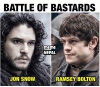 BATTLE OF BASTARDS  meme  NEPAL  JON SNOW  RAMSEY BOLTON Any support...  Jon Snow ? Or Ramsey Bolton?  Both are awesome... Hope both win :D  #GAME_Of_THRONES