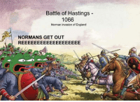 #tbt: Battle of Hastings  1066  Norman invasion of England  NORMAN S GET OUT  REEE EEEEEEEEEEEEEEEE #tbt