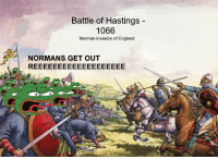 England, Invasion, and Normans: Battle of Hastings -  1066  Norman invasion of England  NORMANS GET OUT <p>🅱ILLIAM 💪 THE 🐸 🅱ONQUEROR 😱</p>