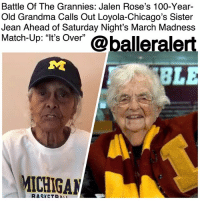 "America, Anaconda, and Basketball: Battle Of The Grannies: Jalen Rose's 100-Year-  Old Grandma Calls Out Loyola-Chicago's Sister  Jean Ahead of Saturday Night's March Madnes:s  Match-Up: ""ts Over @balleralert  35  MICHIGAN  RASKETRA Battle Of The Grannies: Jalen Rose's 100-Year-Old Grandma Calls Out Loyola-Chicago's Sister Jean Ahead of Saturday Night's March Madness Match-Up: ""It's Over"" – blogged by @MsJennyb (swipe) ⠀⠀⠀⠀⠀⠀⠀⠀⠀ ⠀⠀⠀⠀⠀⠀⠀⠀⠀ As the 2018 NCAA Division I Men's Basketball Tournament comes to an end, the beef between fans of the final four is heating up. However, with the unexpected success of the No. 11 seed, and the subsequent rise to fame of the team's 98-year-old chaplain, fans are ready to knock the team off its high horse. ⠀⠀⠀⠀⠀⠀⠀⠀⠀ ⠀⠀⠀⠀⠀⠀⠀⠀⠀ In fact, former Michigan basketball star Jalen Rose's 100-year-old grandmother is not here for the Cinderella story. ⠀⠀⠀⠀⠀⠀⠀⠀⠀ ⠀⠀⠀⠀⠀⠀⠀⠀⠀ On Sunday night, Mary Belle Hicks took to Instagram to share a message with America's newest celebrity, Sister Jean. ⠀⠀⠀⠀⠀⠀⠀⠀⠀ ⠀⠀⠀⠀⠀⠀⠀⠀⠀ ""Sister Jean, it's been a good ride,"" Hicks said. ""But it's over Saturday. Go Blue."" ⠀⠀⠀⠀⠀⠀⠀⠀⠀ ⠀⠀⠀⠀⠀⠀⠀⠀⠀ Loyola-Chicago is set to face off against the No. 3 seed, Michigan in the last games before the championship. But, who live to battle it out for the championship game?"