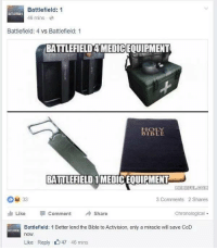 OOOOOOOOOOOOOOOOOOOOOOOOOOOOO          SNAP: Battlefield: 1  BATILERELD1  46 mins  Battlefield: 4 vs Battlefield: 1  BATTLEFIELD4MEDICEOUIPMENT  BIBLE  BATTLEFIELD 1MEDICEQUIPMENT  MEMERI  33  3 Comments 2 Shares  Like  Comment A Share  Chronological  Battlefield: 1 Better lend the Bible to Activision, only a miracle will save CoD  now.  Like Reply 47 46 mins OOOOOOOOOOOOOOOOOOOOOOOOOOOOO          SNAP