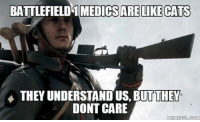 Memes, 🤖, and Medical: BATTLEFIELD 1 MEDICSARELIKECATS  THEY UNDERSTAND US, BUT THEU  DONT CARE  MEME FULCOM I hate cats and i hate medics who dont revive