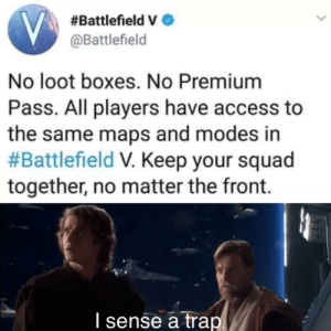 Squad, Trap, and Access:  #Battlefield e  @Battlefield  No loot boxes. No Premium  Pass. All players have access to  the same maps and modes in  #Battlefield Keep your squad  together, no matter the front  I sense a trap I dont like EA theyre course, rough, and irritating