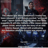 "I'm about to drop a crap ton of facts so stay tuned for lots of content from me today. starwarsfacts: BATTLEFRONT II  The official Star Wars Battlefront 2 trailer has  been released. It will feature combat ""across all  eras"", which cameos of Darth Maul and Yoda  suggests. It will also feature a new canon single  player mode, which tells the story of an elite  squad, tasked with eradicating  the Rebellion after the Empire was wiped out.  Fact #234  @Starwarsfacts I'm about to drop a crap ton of facts so stay tuned for lots of content from me today. starwarsfacts"