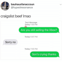 Af, Beef, and Craigslist: bauhausfanaccoun  @hypedresonance  mack m  ttie  craigslist beef Imao  Text Message  Today 1:33 PM  Are you still selling the Xbox?  Today 5:07 PM  Sorry no  Today 7:03 PM  Son's crying thanks 🤣Classic AF