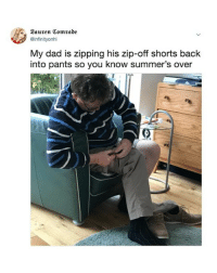 Dad, Time, and Relatable: Bauren Comrade  @infinityonhi  My dad is zipping his zip-off shorts back  into pants so you know summer's over It's about damn time.
