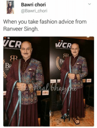 ranveer singh: Bawri chori  A @Bawri chori  When you take fashion advice from  Ranveer Singh.  CAR  WCR  BE  BP  OF  OF