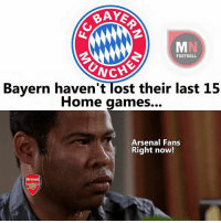 Arsenal, Memes, and Game: BAYE  FOOTBALL  UNCH  Bayern haven't Tost their last 15  Home games...  Arsenal Fans  Right now!  Arsenal What will the score be?? 🤔 🔺LINK IN OUR BIO!! 😎🔥