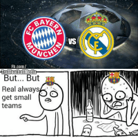 Memes, 🤖, and Fcb: BAYE  UNCH  Fb.com/  But... But  Real always  get small  O  teams  VS  FCB  C Tag a Barcelona fan! 👆 Follow @instatroll.soccer