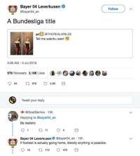 Football, Logic, and Soccer: Bayer 04 Leverkusen  @bayer04_en  Follow  A Bundesliga title  ari @THEREALARILEE  Tell me watchu want  5:06 AM- 5 Jul 2018  978 Retweets 3,186 Likes  (.ト  Tweet your reply  @GoatBarrios 10h  Replying to @bayer04 en  Be realistic  Bayer 04 Leverkusen @bayer04 en 10h  If football is actually going home, literally anything is possible.  15  113  475 Seems like reasonable logic 😂😂😂 https://t.co/91MR9u2b0d