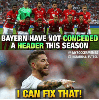 SergioRamos be like...😂😏: BAYERN HAVE NOT  CONCEDED  A HEADER  THIS SEASON  O MYSOCCERMEMES  O INSTATROLL FUTBOL  CAN FIX THAT! SergioRamos be like...😂😏