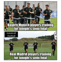 Football, Memes, and Real Madrid: Bayern Munich players training  for tonights semi final  instatroll  football  Real Madrid players training  u for tonights semi final  Kevin Quigley Referees are set ⚽️😂👏 UCL