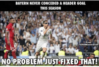 Ronaldo be like...Follow @instatroll.soccer: BAYERN NEVER CONCEDED A HEADER GOAL  THIS SEASON  Fb.com  FootballMoments&Trolls  NO PROBLEM JUST FIXED THAT! Ronaldo be like...Follow @instatroll.soccer