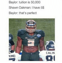 These are too much😂🔥 (Swipe) - Follow me @thrillingsports for more!: Baylor: tuition is 50,000  Shawn Oakman: I have 5$  Baylor: that's perfect  DAYLOR  CALHC  OND These are too much😂🔥 (Swipe) - Follow me @thrillingsports for more!