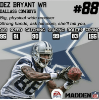 Dez Bryant, Funny, and Madden NFL:  #BB  DEZ BRYANT WA  DALLASS COWBOYS  Big, physical wide receiver  Strong hands, ask his mom, she'll tell you  OVR SPEED CATCHING SLAPING ROUTES CRVINO  31 3D 99 83 155  BRYAN  MADDEN  NFL  SPORTS Omg I like these ratings there pretty accurate😂😂😂 jk but this is to funny @nfl @dallascowboys PC @dberry1515 nfl cowboys dez dezbryant nflmeme nflmemes funnynflmemes