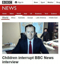 Memes, Australia, and Bbc News: BBC A  sign in  News  Sport  Weather  Shop  NEWS  Home Video World  Asia  UK Business  Tech  Science  World Africa  Australia Europe  Latin America Middle East  Children interrupt BBC News  interview Im actually dead.   ~Holmes