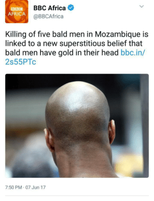 Africa, Head, and Weird: BBC  AFRICA  BBC Africa C  @BBCAfrica  Killing of five bald men in Mozambique is  linked to a new superstitious belief that  bald men have gold in their head bbc.in/  2s55PTc  7:50 PM 07 Jun 17 Thats weird.