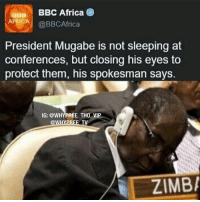 From the African sandfly 😂😂😂 HunchbackTechnique FaceIsOkay NoEyes 😩😑: BBC Africa  @BBCAfrica  President Mugabe is not sleeping at  conferences, but closing his eyes to  protect them, his spokesman says.  IG: @WHYPREE THO VIP  ZIMBA From the African sandfly 😂😂😂 HunchbackTechnique FaceIsOkay NoEyes 😩😑