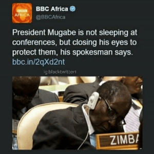 Africa, Sleeping, and Bbc: BBC Africa  RCA@BBCAfrica  President Mugabe is not sleeping at  conferences, but closing his eyes to  protect them, his spokesman says.  bbc.in/2qXd2nt  ig:blacktwitterl  // E.İ  ZIMB, The slumped posture is a defensive stance