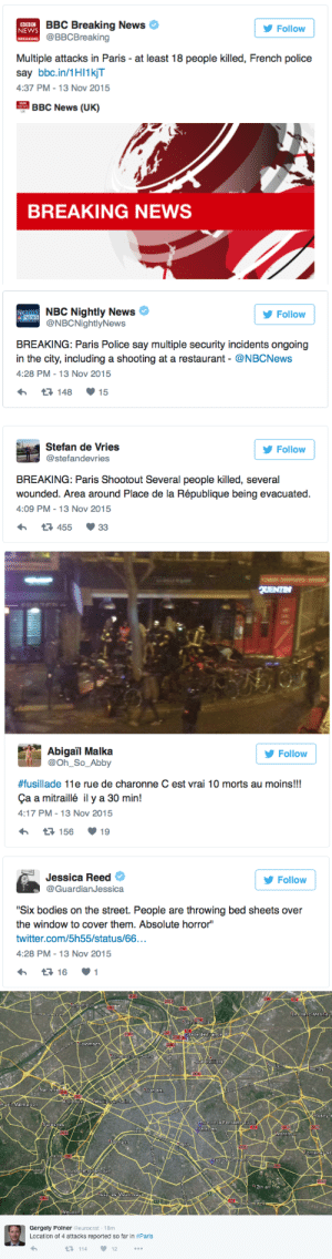 "Anaconda, Bodies , and Club: BBC Breaking News  @BBCBreaking  NEWS  Follow  Multiple attacks in Paris - at least 18 people killed, French police  say bbc.in/1HI1kjT  4:37 PM-13 Nov 2015  BBC News (UK)  BREAKING NEWS   NBC Nightly News  У Follow  @NBCNightlyNews  BREAKING: Paris Police say multiple security incidents ongoing  in the city, including a shooting at a restaurant @NBCNews  4:28 PM -13 Nov 2015  14815  Stefan de Vries  @stefandevries  У Follow  BREAKING: Paris Shootout Several people killed, several  wounded. Area around Place de la République being evacuated.  4:09 PM -13 Nov 2015  455  33   Follow  @Oh_So_Abby  籵usillade 11e rue de charonne C est vrai 10 morts au moins!!  Ça a mitraillé il y a 30 min!  4:17 PM-13 Nov 2015  15619   Jessica Reed  @GuardianJessica  У Follow  ""Six bodies on the street. People are throwing bed sheets over  the window to cover them. Absolute horror""  twitter.com/5h55/status/66...  4:28 PM -13 Nov 2015   lanc-Mesnilu  Stade de France  Colombes  snI  eine  ubervillierS  ondy  301  Nant  17th arr  Neuilly  RueleMalmaisorn  Rosny s  Roe de la Fontaine.au ro  Bätacian  Montre  Fontena.sO  ue de  Billáncour  2th arr  udon  Gergely Polner @eurocrat 18m  Location of 4 attacks reported so far in # Paris  7114 ·12 cosmic-noir:  micdotcom:  micdotcom:  micdotcom:  BREAKING: Several killed in series of attacks in Paris  11/13 4:55 PM ET — French police said at least 18 people were killed in a possible series of attacks in Paris, including a shooting at a restaurant in the city Friday night.   The shooting, reportedly at the Le Petit Cambodge restaurant in the city's 11th district, occurred at the same time reports of an explosion at a bar near Stade de France surfaced. Another shooting erupted a few minutes later near the Bataclan club. This is a developing story.  UPDATE 5:05 PM ET — At least 26 are being reported dead by the AP. According to the Agence France-Presse, hostages were taken at Bataclan concert hall near the restaurant where the shooting occurred. Around 60 people were said to be in the concert hall.  An explosion could be heard clearly at a bar near Stade de France during the soccer match between France and Germany.  This is a developing story.  UPDATE 5:27 PM ET: The AP is now reporting there are up to 100 hostages in the Bataclan concert hall and 35-40 dead. This is a developing story.  Stay safe out there!"