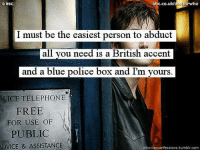Advice, Boxing, and Memes: bbc.co.uk/docto torwho  BBC  must be the easiest person to abduct  all you need is a British accent  and a blue police box and I'm yours.  TELEPHONE  FREE  FOR USE OF  PUBLIC  ADVICE & ASSISTANCE  whovian confessions,tumblr.com