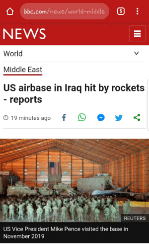 Iraq hits 60+ rockets on US airbase: bbc.com/news/world-middle  NEWS  World  Middle East  US airbase in Iraq hit by rockets  - reports  © 19 minutes ago  REUTERS  US Vice President Mike Pence visited the base in  November 2019  III > Iraq hits 60+ rockets on US airbase