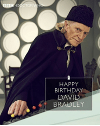 Birthday, Doctor, and Memes: BBC DOCTOR  HAPPY  BIRTHDAY  DAVID  BRADLEY Wishing David Bradley a very happy birthday! 🎂🎉🎈🎂🎉🎈