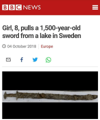 News, Bbc News, and Europe: BBC NEWS  Girl, 8, pulls a 1,500-year-old  sword from a lake in Sweden  O 04 October 2018  Europe Looks like Sweden has a new ruler
