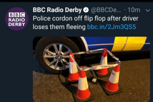 Funny, Police, and Radio: BBC Radio Derby@BBCDe... 10m  Police cordon off flip flop after driver  loses them fleeing bbc.in/2JM3QS5  ВBC  RADIO  DERBY World's most dangerous flip flop