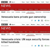 Africa, America, and Guns: BBC Sign in  NEWS  News Sport Wet Shop Earthrel  Home Video World UK Business  Tech Science Stories Entertainment & Arts  World Africa Asia Australla Europe Latin America Middle East US & Canada  Venezuela bans private gun ownership  O 1 June 2012  步 参  Share  BB@ sign in  NEWS  Home Video World UK Business Tech Science Stories  Entertainment & Arts  World Africa Asia Australia Europe Latin America Middle East US & Canada  News Sport Weater Shop Earth Travel  Venezuela crisis: UN says security forces  killed hundreds  O 22 June 2018  步 网  Share