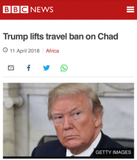 Africa, Tumblr, and Blog: BBCNEWS  Trump lifts travel ban on Chad  O 11 April 2018 Africa  GETTY IMAGES gothicprep:  the only good thing trump has done in his presidency is taking the steps to dismantle incel supremacy… i for one can applaud it.