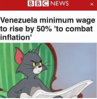 Memes, Minimum Wage, and Venezuela: BBCNEWS  Venezuela minimum wage  to rise by 50% 'to combat  inflation