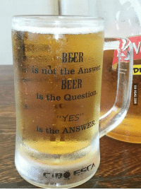 The question or the answer? http://9gag.com/gag/azL78Rp?ref=fbp: BBER  is not the Answer  BEER  is the Question  YES'  ts the The question or the answer? http://9gag.com/gag/azL78Rp?ref=fbp