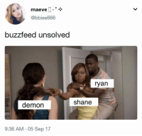 I'M HOWLING THIS IS SO TRUE: @bbiss666  buzzfeed unsolved  ryan  shane  demon  9:36 AM-05 Sep 17 I'M HOWLING THIS IS SO TRUE