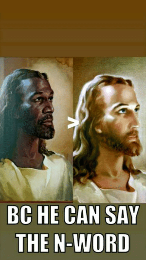 Jesus, Reddit, and Word: BC HE CAN SAY  THE N-WORD Jesus Christ would you look at that