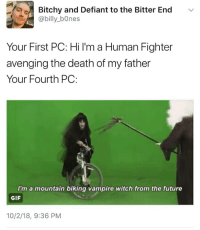Bones, Future, and Gif: Bchy and Defiant to the Bitter End  @billy_bOnes  Your First PC: Hi I'm a Human Fighter  avenging the death of my father  Your Fourth PC:  I'm a mountain biking vampire witch from the future  GIF  10/2/18, 9:36 PM