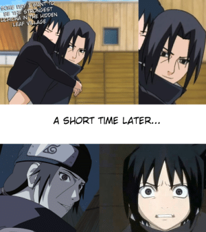 Guess he got what he wanted.....: BE 11  STRONGEST  HICHA IN THE HIDDEN  LEAF VILLAGE  A SHORT TIME LATER. Guess he got what he wanted.....