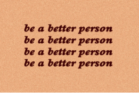 Be A Better Person: be a better persorn  be a better person  be a better person  be a better persorn