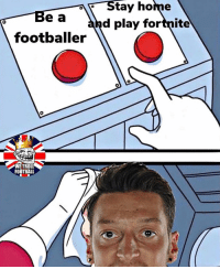 Football, Memes, and Home: Be a  footballer  Stay home  and play fortnite  0  WETROLL  FOOTBALL Ozil 😂😂
