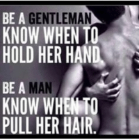 BE A  GENTLEMAN  KNOW WHEN TO  HOLD HER HAN  MAN  KNOW WHEMFO  PULL HER HAIR 🙌🏼🙌🏼🙌🏼 queens_over_bitches
