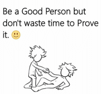Memes, 🤖, and Wasting: Be a Good Person but  don't waste time to Prove