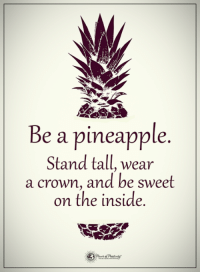 Love, Memes, and Http: Be a pineapple.  Stand tall, wear  a crown, and be sweet  on the inside  on the mstcle Love, Romance and Finding your Soulmate can happen if you Learn How : http://bit.ly/LoveChemistry11
