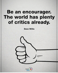Energy, Memes, and World: Be an encourager.  The world has plenty  of critics already.  Dave Willis  POSITIVE  ENERGY Double TAP if you agree. Be an encourager. The world has plenty of critics already. - Dave Willis positiveenergyplus