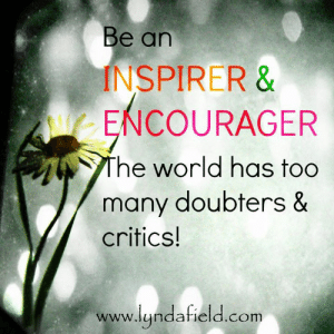 Memes, World, and 🤖: Be an  INSPIRER &  ENCOURAGER  The world has too  many doubters &  critics!  www.lyndafield.com <3