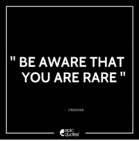 "Quotes, Epic, and Rare: BE AWARE THAT  YOU ARE RARE  UNKNOWN  epIC  quotes #501 #Inspirational Suggested by Rahul Uberoi and dedicated to Sakshi Oberoi Bahadur ""Be aware that you are rare"" - Unknown"