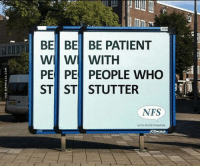 Memes, 🤖, and Html: BE BE BE PATIENT  W W WITH  PEd PE PEOPLE WHO  ST ST STUTTER  NFS Really Creative Advertising http://www.damnlol.com/really-creative-advertising-93655.html